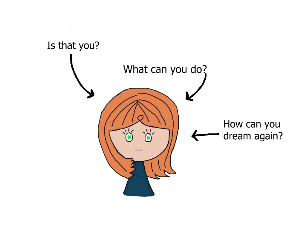 cartoon girl wondering if she can every dream again