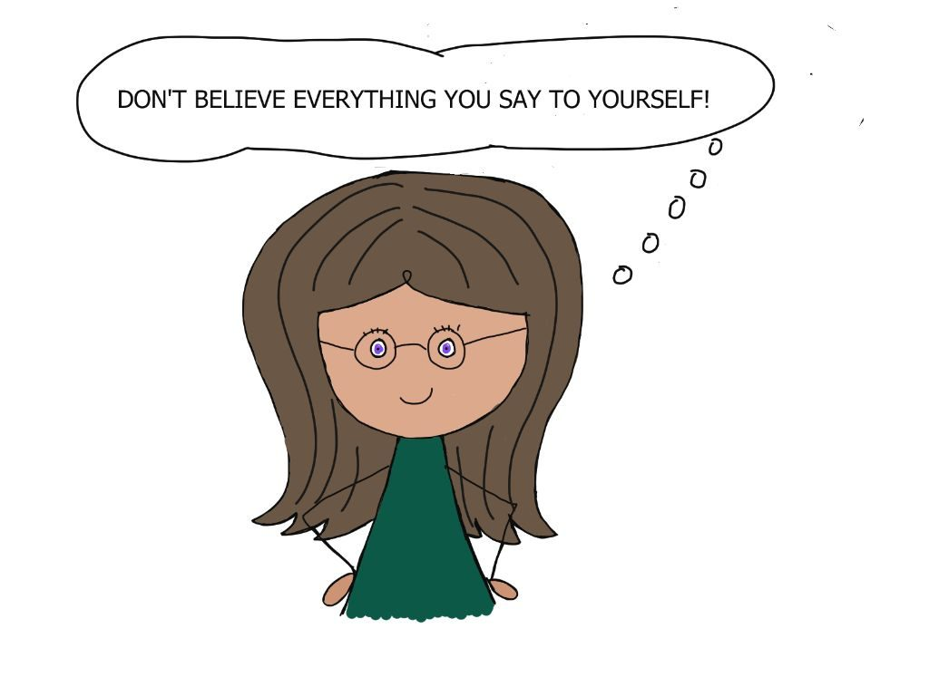cartoon girl saying don't believe everything you say to yourself to help you get unstuck