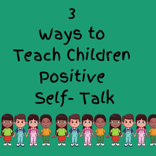 3 ways to teach children positive self-talk