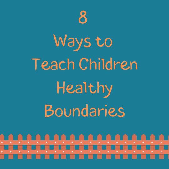 8 ways to teach children healthy boundaries